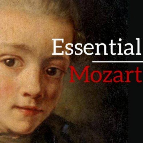 Wolfgang Amadeus Mozart - Essential Mozart (2017)