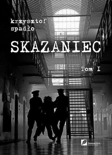 Krzysztof Spadło  - Skazaniec Tom 1 [Audiobook PL]