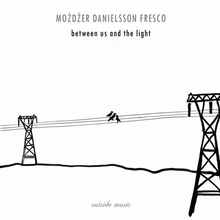 Możdżer, Danielsson, Fresco - Between Us And The Light (2006) [FLAC]
