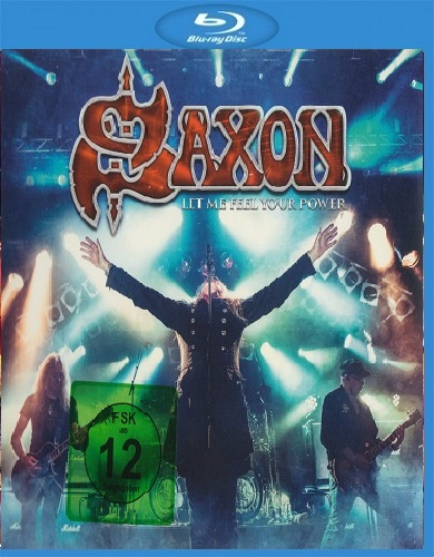 Saxon - Let Me Feel Your Power (2016) [Blu-ray 1080i]