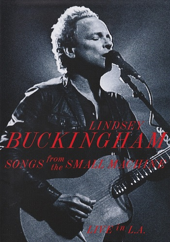 Lindsey Buckingham - Songs From The Small Machine : Live in L.A. (2011) [DVD9]