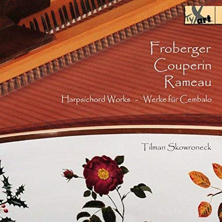 Tilman Skowroneck - Froberger, Couperin & Rameau: Harpsichord Works (2018) [FLAC]
