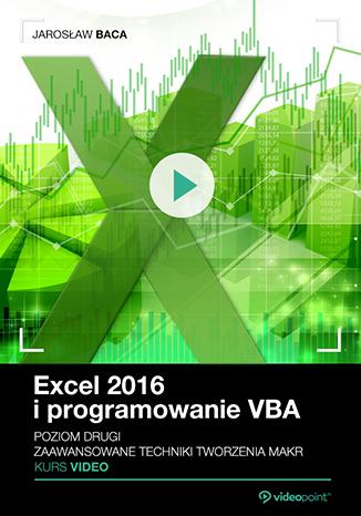 Excel 2016 i programowanie VBA. Kurs video. Poziom drugi. Zaawansowane techniki tworzenia makr