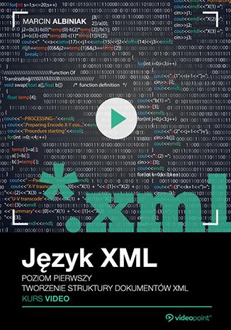 Język XML. Kurs video. Poziom pierwszy. Tworzenie struktury dokumentów XML
