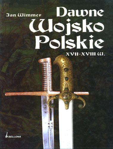 Jan Wimmer - Dawne wojsko polskie XVII - XVIII w.